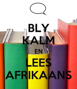 Poster: BLY KALM EN LEES AFRIKAANS