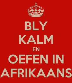 Poster: BLY KALM EN OEFEN IN AFRIKAANS