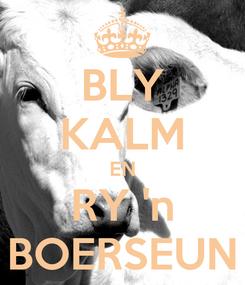 Poster: BLY KALM EN RY 'n BOERSEUN