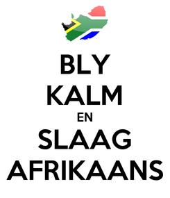 Poster: BLY KALM EN SLAAG AFRIKAANS