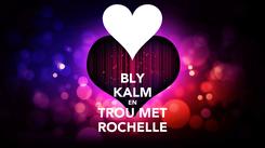 Poster: BLY KALM EN TROU MET ROCHELLE