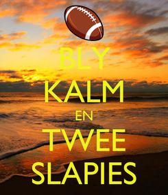 Poster: BLY KALM EN TWEE SLAPIES