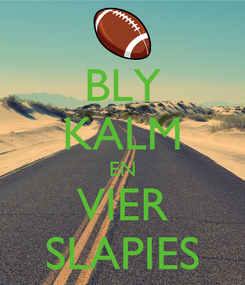 Poster: BLY KALM EN VIER SLAPIES