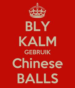 Poster: BLY KALM GEBRUIK Chinese BALLS