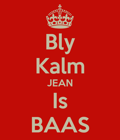 Poster: Bly Kalm JEAN Is BAAS