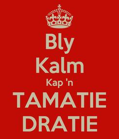 Poster: Bly Kalm Kap 'n TAMATIE DRATIE