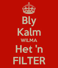 Poster: Bly Kalm WILMA Het 'n FILTER