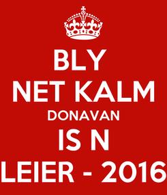 Poster: BLY  NET KALM DONAVAN IS N LEIER - 2016
