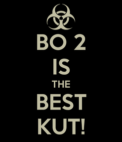 Poster: BO 2 IS THE BEST KUT!