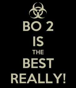 Poster: BO 2 IS THE BEST REALLY!