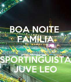 Poster: BOA NOITE  FAMILIA  SPORTINGUISTA JUVE LEO