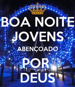 Poster: BOA NOITE JOVENS ABENÇOADO POR  DEUS