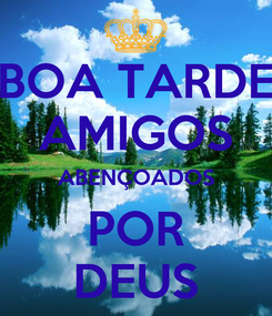 Poster: BOA TARDE AMIGOS ABENÇOADOS POR DEUS