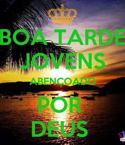 Poster: BOA TARDE JOVENS ABENÇOADO POR  DEUS