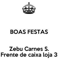 Poster:  BOAS FESTAS  Zebu Carnes S. Frente de caixa loja 3