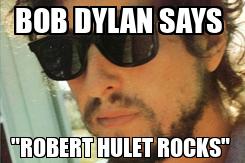 "Poster: BOB DYLAN SAYS  ""ROBERT HULET ROCKS"""