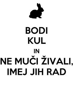 Poster: BODI KUL IN NE MUČI ŽIVALI, IMEJ JIH RAD