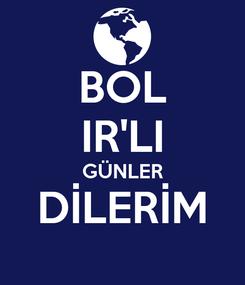 Poster: BOL IR'LI GÜNLER DİLERİM