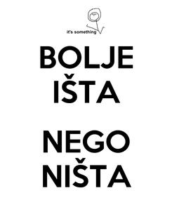 Poster: BOLJE IŠTA  NEGO NIŠTA