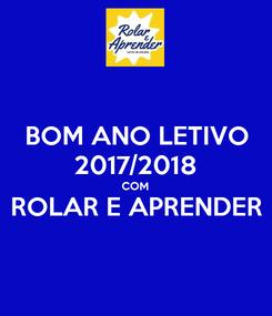 Poster: BOM ANO LETIVO 2017/2018 COM ROLAR E APRENDER