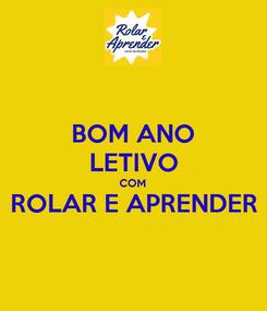 Poster: BOM ANO LETIVO COM ROLAR E APRENDER