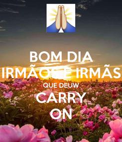 Poster: BOM DIA IRMÃOS E IRMÃS QUE DEUW CARRY ON