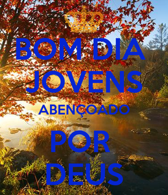 Poster: BOM DIA  JOVENS ABENÇOADO POR  DEUS