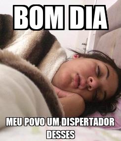 Poster: BOM DIA MEU POVO UM DISPERTADOR DESSES