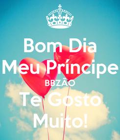 Poster: Bom Dia Meu Príncipe BBZÃO Te Gosto Muito!