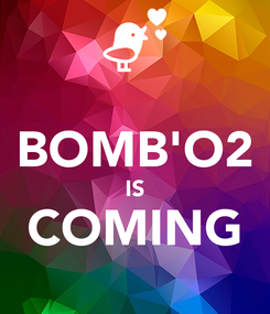 Poster:  BOMB'O2 IS COMING