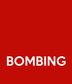 Poster:    BOMBING
