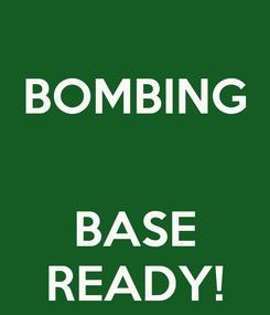 Poster: BOMBING   BASE READY!