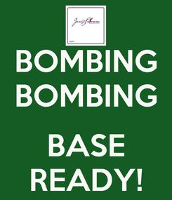 Poster: BOMBING BOMBING  BASE READY!