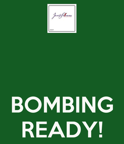 Poster:    BOMBING READY!