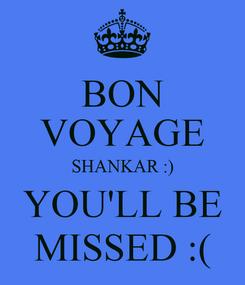Poster: BON VOYAGE SHANKAR :) YOU'LL BE MISSED :(