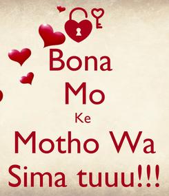 Poster: Bona  Mo Ke  Motho Wa Sima tuuu!!!