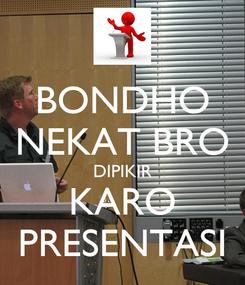 Poster: BONDHO NEKAT BRO DIPIKIR KARO PRESENTASI
