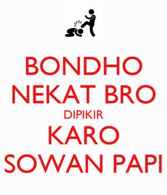 Poster: BONDHO NEKAT BRO DIPIKIR KARO SOWAN PAPI