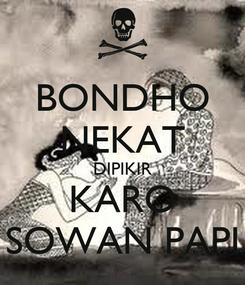 Poster: BONDHO NEKAT DIPIKIR KARO SOWAN PAPI