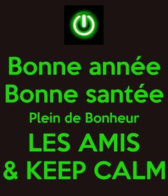 Poster: Bonne année Bonne santée Plein de Bonheur LES AMIS & KEEP CALM