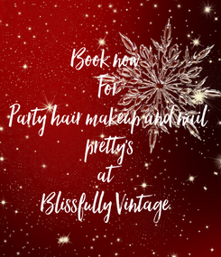 Poster: Book now  For Party hair makeup and nail  pretty's at  Blissfully Vintage