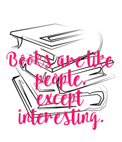 Poster: Books are like  people, except  interesting.