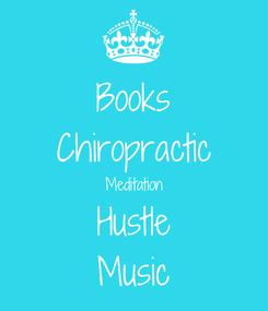 Poster: Books Chiropractic Meditation Hustle Music