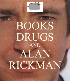 Poster: BOOKS DRUGS AND ALAN RICKMAN