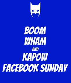 Poster: BOOM WHAM AND KAPOW FACEBOOK SUNDAY