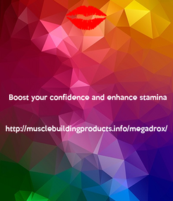 Poster:  Boost your confidence and enhance stamina    http://musclebuildingproducts.info/megadrox/