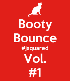 Poster: Booty Bounce #jsquared Vol. #1