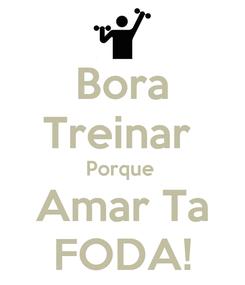 Poster: Bora Treinar  Porque  Amar Ta FODA!