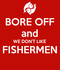 Poster: BORE OFF and WE DON'T LIKE FISHERMEN