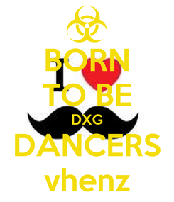 Poster: BORN TO BE DXG DANCERS vhenz